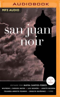 San Juan Noir (Spanish Edition) - Santos-Febres (Editor), Mayra, and Reyes, Raul (Read by), and Fornaris, Antonio (Read by)