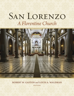 San Lorenzo: A Florentine Church - Gaston, Robert W. (Editor), and Waldman, Louis A. (Editor)