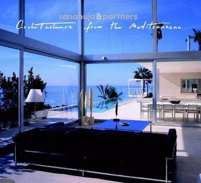 Sanahuja & Partners: Architecture from the Mediterranean - Sanahuja, Ana (Editor)