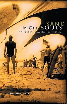 Sand in Our Souls: The Beach in Australian History - Huntsman, Leone
