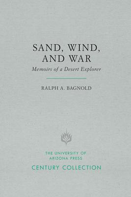 Sand, Wind, and War: Memoirs of a Desert Explorer - Bagnold, Ralph A