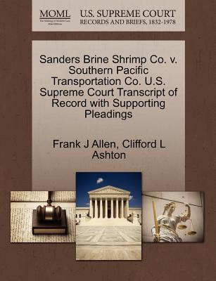 Sanders Brine Shrimp Co. V. Southern Pacific Transportation Co. U.S. Supreme Court Transcript of Record with Supporting Pleadings - Allen, Frank J, and Ashton, Clifford L