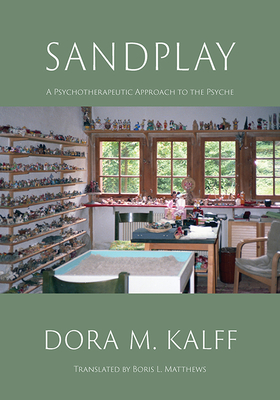 Sandplay: A Psychotherapeutic Approach to the Psyche - Kalff, Dora Maria, and Matthews, Boris L (Translated by), and Sherwood, Dyane Neilson (Editor)