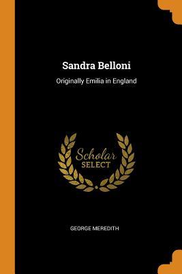 Sandra Belloni: Originally Emilia in England - Meredith, George