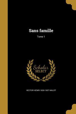 Sans Famille; Tome 1 - Malot, Hector Henri 1830-1907
