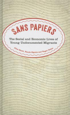 Sans Papiers: The Social and Economic Lives of Undocumented Migrants - Bloch, Alice