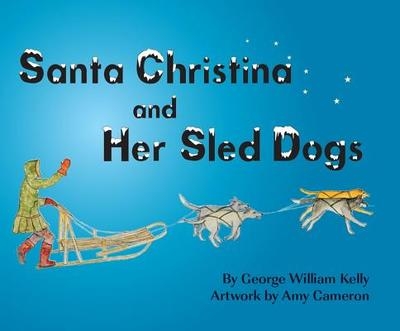 Santa Christina and Her Sled Dogs - Kelly, George William
