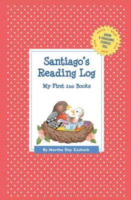 Santiago's Reading Log: My First 200 Books (Gatst) - Zschock, Martha Day