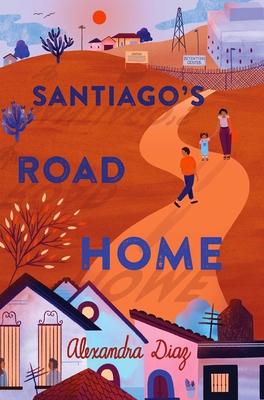 Santiago's Road Home - Diaz, Alexandra