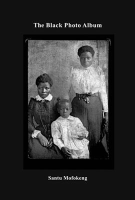 Santu Mofokeng: The Black Photo Album / Look at Me: 1890-1950 - Mofokeng, Santu, and Campbell, James T.