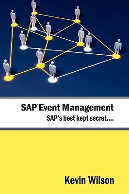 SAP Event Management - SAP's Best Kept Secret - Wilson, Kevin, and Wilson, Kerry (Editor), and Rowan, Heila (Designer)