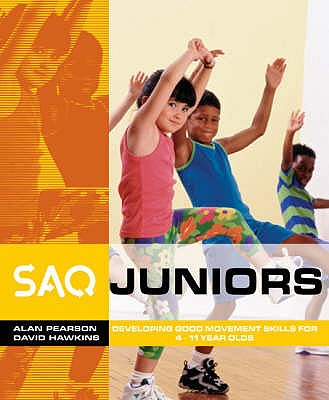 SAQ Juniors: Developing Good Movement Skills for 4-11 Year Olds - Pearson, Alan