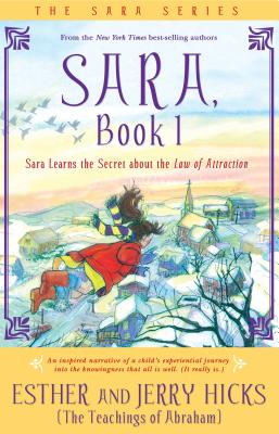 Sara, Book 1: Sara Learns the Secret about the Law of Attraction - Hicks, Esther, and Hicks, Jerry
