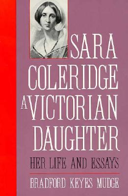 Sara Coleridge, a Victorian Daughter: Her Life and Essays - Mudge, Bradford Keyes