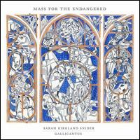 Sarah Kirkland Snider: Mass for the Endangered - Amy Haworth (soprano); Amy McKean (oboe); Christopher Gabbitas (bass); David Stark (contrabass); Emma Walshe (soprano); Gallicantus; Jake Brown (percussion); Joanna Forbes L'Estrange (soprano); John Reid (piano); Jonathan Stone (violin)