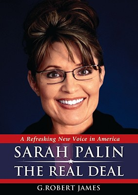 Sarah Palin: The Real Deal - James, G Robert
