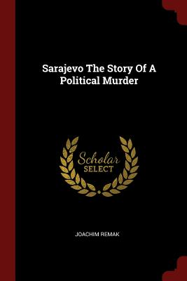Sarajevo the Story of a Political Murder - Remak, Joachim