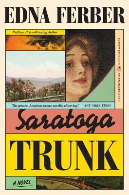 Saratoga Trunk - Ferber, Edna, and Rosen, Stuart M
