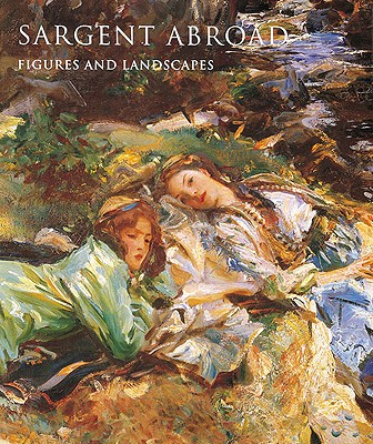 Sargent Abroad: Figures and Landscapes - Adelson, Warren (Editor), and Oustinoff, Elizabeth, and Ormond, Richard