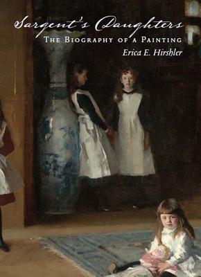Sargent's Daughters: Biography of a Painting - Sargent, John Singer, and Hirshler, Erica