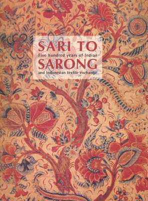 Sari to Sarong: Five Hundred Years of Indian and Indonesian Textile Exchange -