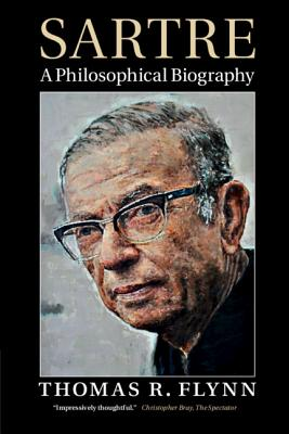 Sartre: A Philosophical Biography - Flynn, Thomas R