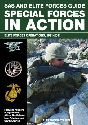 SAS and Elite Forces Guide Special Forces in Action: Elite Forces Operations, 1991-2011 - Stilwell, Alexander