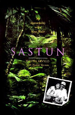 Sastun: My Apprenticeship with a Maya Healer - Arvigo, Rosita