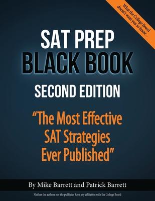 SAT Prep Black Book: The Most Effective SAT Strategies Ever Published - Barrett, Patrick, and Barrett, Mike