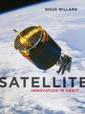 Satellite: Innovation in Orbit - Millard, Doug