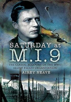 Saturday at M.I.9: The Classic Account of the Ww2 Allied Escape Organisation - Neave, Airey