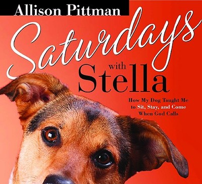 Saturdays with Stella: How My Dog Taught Me to Sit, Stay and Come When God Calls - Pittman, Allison (Read by)