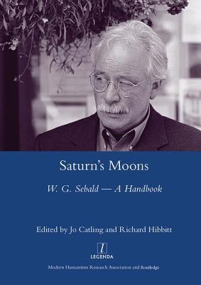 Saturn's Moons: W.G. Sebald - A Handbook - Catling, Jo