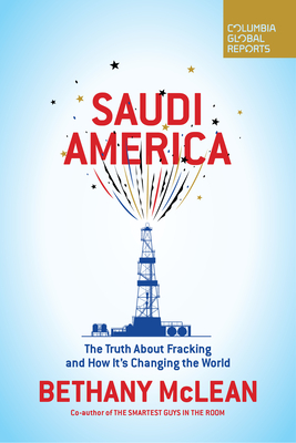 Saudi America: The Truth about Fracking and How It's Changing the World - McLean, Bethany, Ms.