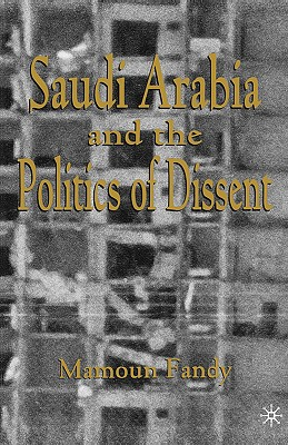 Saudi Arabia and the Politics of Dissent - Fandy, Mamoun