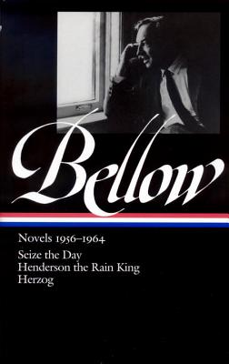 Saul Bellow: Novels 1956-1964: Seize the Day; Henderson the Rain King; Herzog - Bellow, Saul