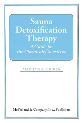 Sauna Detoxification Therapy: A Guide for the Chemically Sensitive - McVicker, Marilyn G