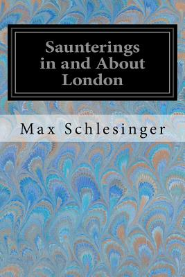Saunterings in and about London - Schlesinger, Max