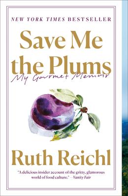 Save Me the Plums: My Gourmet Memoir - Reichl, Ruth