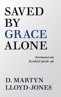 Saved by Grace Alone - Lloyd-Jones, D Martyn