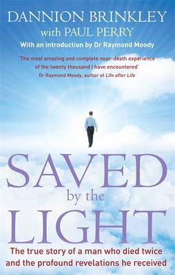 Saved By The Light: The true story of a man who died twice and the profound revelations he received - Brinkley, Dannion, and Perry, Paul