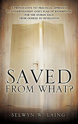 Saved from What? - Laing, Selwyn W