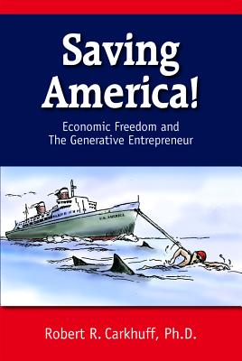 Saving America: Economic Freedom and the Generative Entrepreneur - Carkhuff, Robert R.