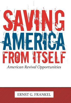 Saving America from Itself: American Revival Opportunities - Frankel, Ernst G, Professor
