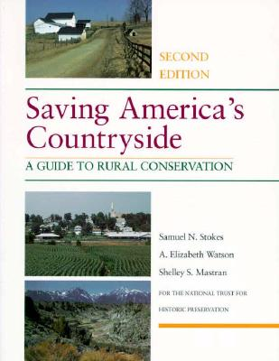 Saving America's Countryside: A Guide to Rural Conservation - Stokes, Samuel N, Professor, and Watson, A Elizabeth, Ms., and Mastran, Shelley S, Dr.