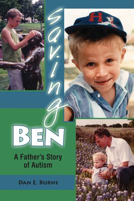 Saving Ben: A Father's Story of Autism - Burns, Dan E