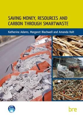 Saving Money, Resources and Carbon Through SMARTWaste - Adams, Katherine, and Blackwell, Margaret, and Holt, Amanda