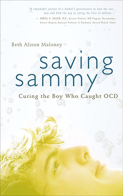 Saving Sammy: Curing the Boy Who Caught OCD - Maloney, Beth Alison