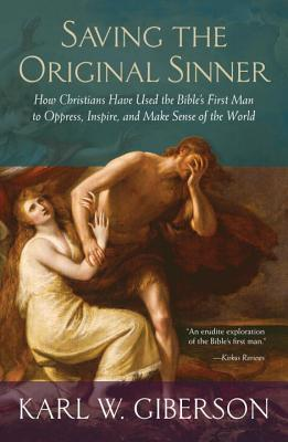 Saving the Original Sinner: How Christians Have Used the Bible's First Man to Oppress, Inspire, and Make Sense of the World - Giberson, Karl W