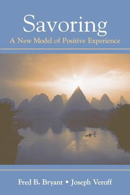 Savoring: A New Model of Positive Experience - Bryant, Fred B